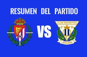Resumen del partido entre el Real Valladolid y el Leganés