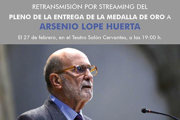 El pleno de concesión de la medalla de oro de la ciudad a Arsenio Lope Huerta se podrá seguir en directo a través de la página web del Ayuntamiento