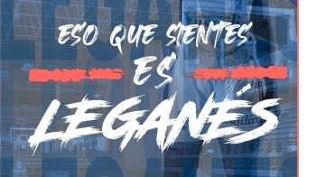 """Bajo el lema """"Eso que sientes es Leganés"""""""