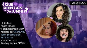 Lil Rotten, Pikara Blood y Bárbara Peep BBW, trabajadoras sexuales y creadoras de contenido en OnlyFans, hablan sin filtros en EQPLM